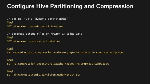 """Configure Hive Partitioning and Compression // set up Hive's """"dynamic partitioning"""" %sql SET hive.exec.dynamic.partition=t..."""