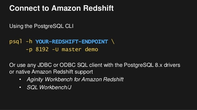 Connect to Amazon Redshift Using the PostgreSQL CLI psql -h YOUR-REDSHIFT-ENDPOINT  -p 8192 -U master demo Or use any JDBC...