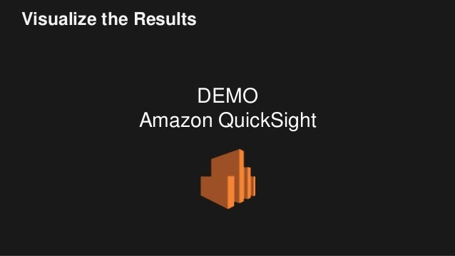 Visualize the Results DEMO Amazon QuickSight