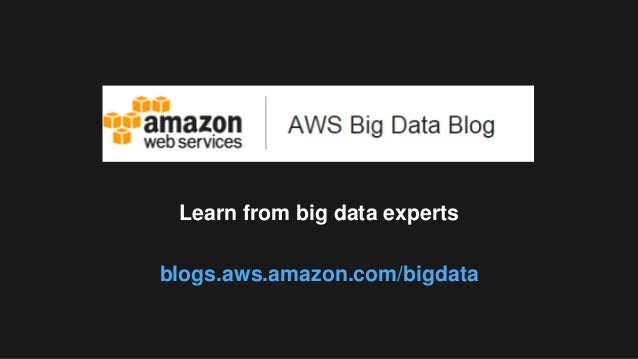 Learn from big data experts blogs.aws.amazon.com/bigdata