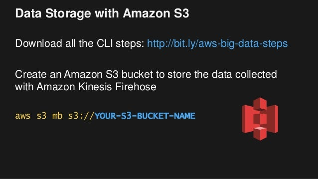 Data Storage with Amazon S3 Download all the CLI steps: http://bit.ly/aws-big-data-steps Create an Amazon S3 bucket to sto...