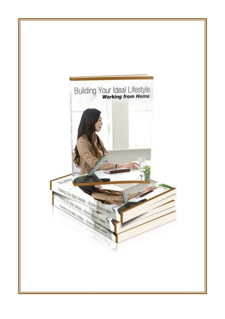 Introduction          Building Your Ideal Lifestyle – Working from HomeThere's no doubt that working at home offers a numb...