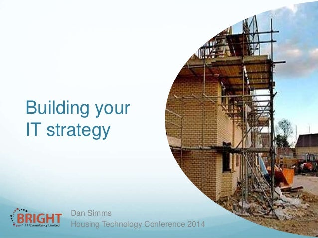 Building your IT strategy  Dan Simms Housing Technology Conference 2014