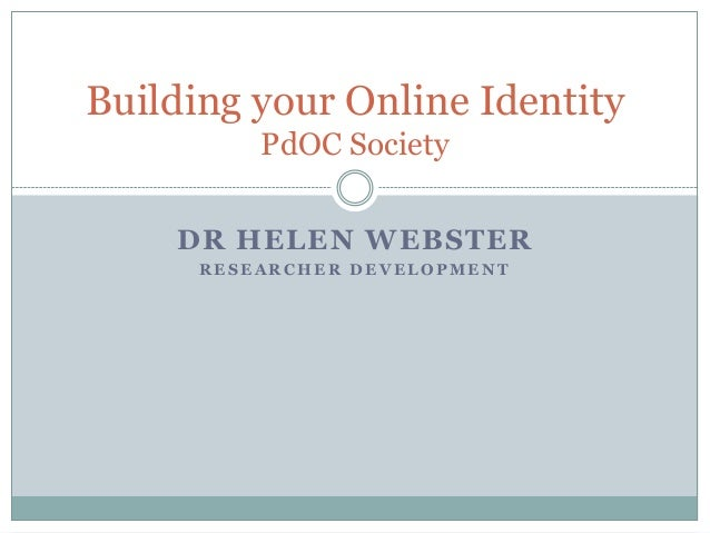 Building your Online Identity          PdOC Society    DR HELEN WEBSTER      RESEARCHER DEVELOPMENT