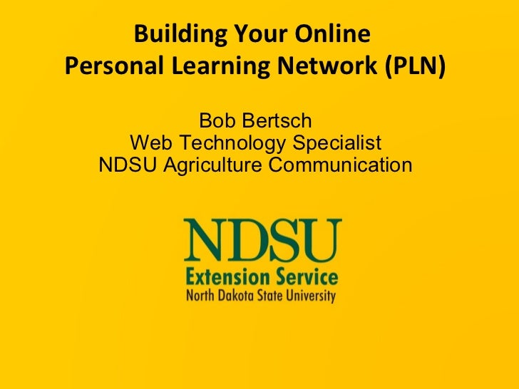 Building Your Online  Personal Learning Network (PLN) Bob Bertsch Web Technology Specialist NDSU Agriculture Communication