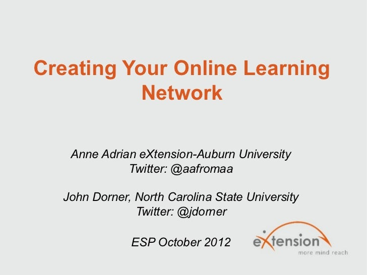 Creating Your Online Learning           Network   Anne Adrian eXtension-Auburn University             Twitter: @aafromaa  ...
