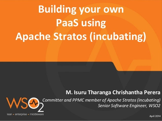 Committer and PPMC member of Apache Stratos (incubating) Senior Software Engineer, WSO2 April 2014 M. Isuru Tharanga Chris...
