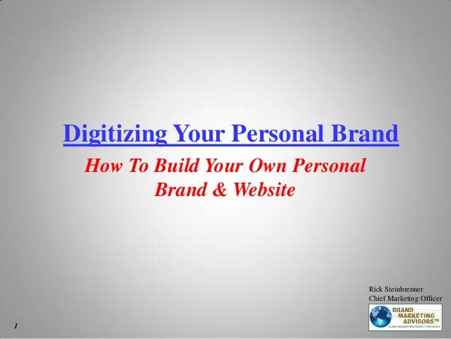 Digitizing Your Personal Brand How To Build Your Own Personal Brand & Website Rick Steinbrenner Chief Marketing Officer 1