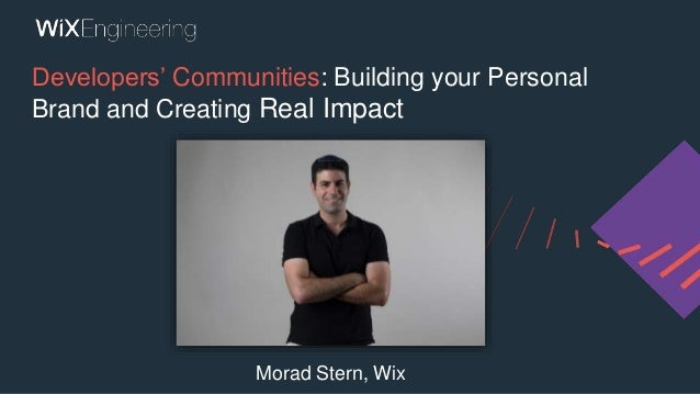 Developers' Communities: Building your Personal Brand and Creating Real Impact Morad Stern, Wix