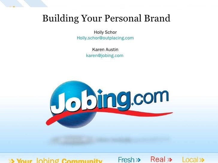 Go Jobing  | Jobing.com    Building Your Personal Brand Holly Schor [email_address] Karen Austin [email_address]