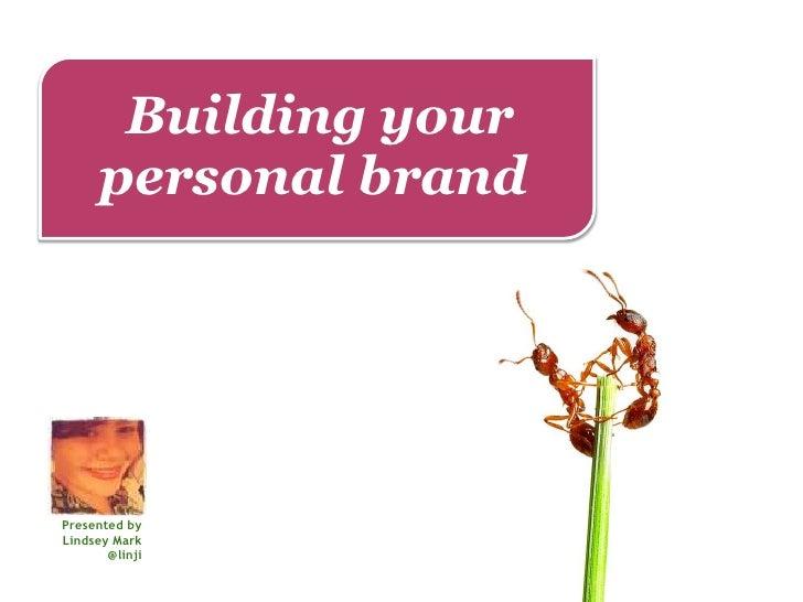 Building your      personal brandPresented byLindsey Mark       @linji