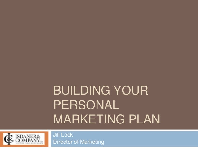 Jill Lock Director of Marketing BUILDING YOUR PERSONAL MARKETING PLAN