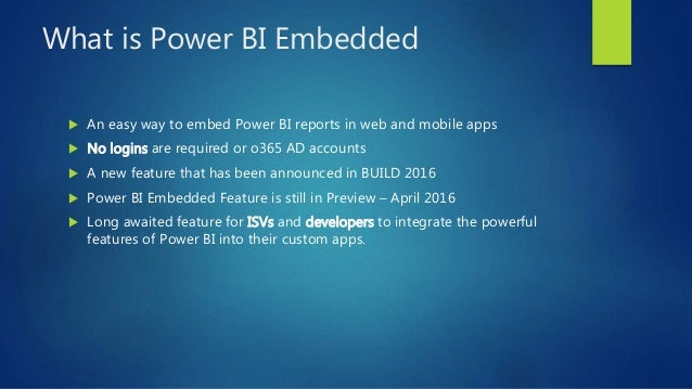 What is Power BI Embedded  An easy way to embed Power BI reports in web and mobile apps  No logins are required or o365 ...