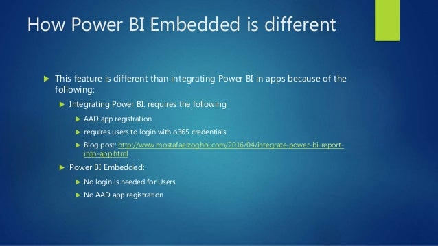How Power BI Embedded is different  This feature is different than integrating Power BI in apps because of the following:...