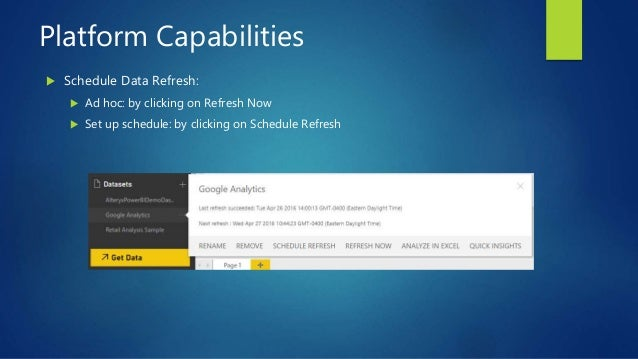 Platform Capabilities  Schedule Data Refresh:  Ad hoc: by clicking on Refresh Now  Set up schedule: by clicking on Sche...