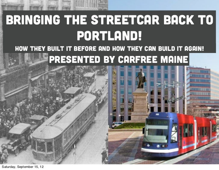 Bringing the streetcar back to             portland!        How they built it before and how they can build it again!     ...