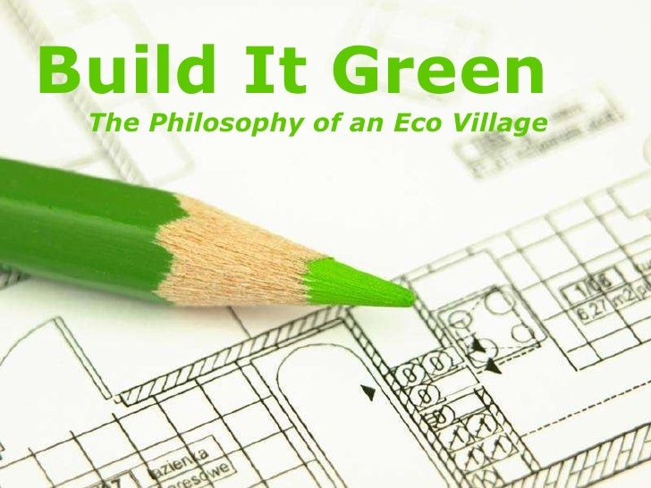 Build It Green The Philosophy of an Eco Village