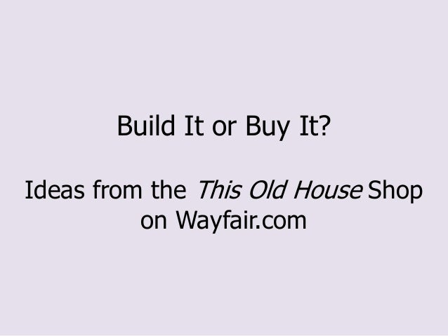 Build It or Buy It?Ideas from the This Old House Shop          on Wayfair.com