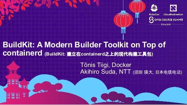 BuildKit: A Modern Builder Toolkit on Top of containerd (BuildKit: 建立在containerd之上的现代构建工具包) Tõnis Tiigi, Docker Akihiro Su...