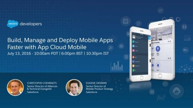 July 13, 2016 Build, Manage and Deploy Mobile Apps Faster with App Cloud Mobile