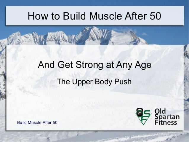 How to Build Muscle After 50  And Get Strong at Any Age  The Upper Body Push  Build Muscle After 50
