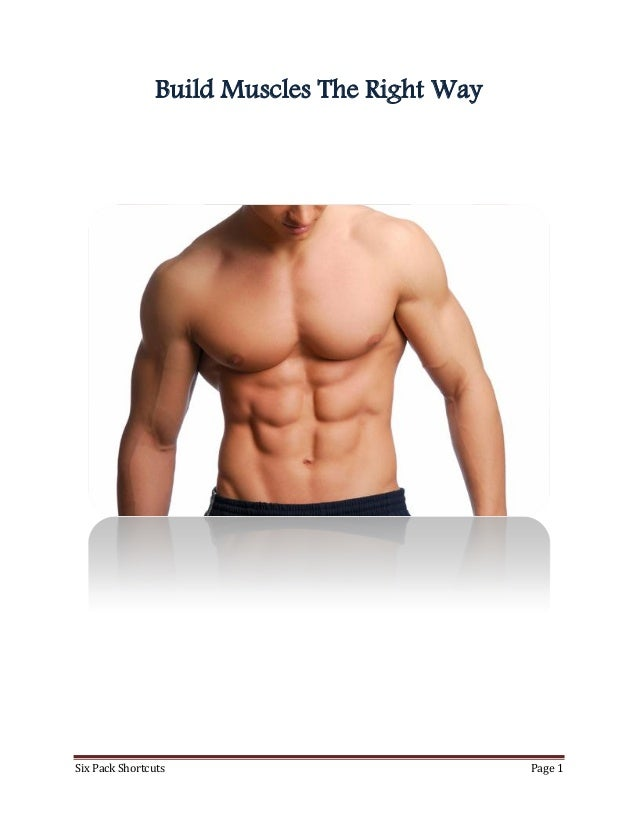 Six Pack Shortcuts Page 1Build Muscles The Right Way