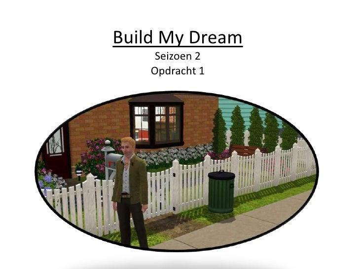 Build My DreamSeizoen 2Opdracht 1<br />