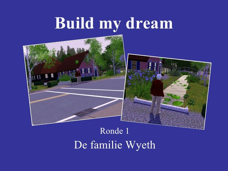 Build my dream Ronde 1 De familie Wyeth