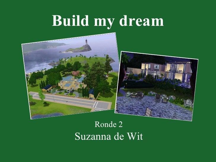 Build my dream Ronde 2 Suzanna de Wit