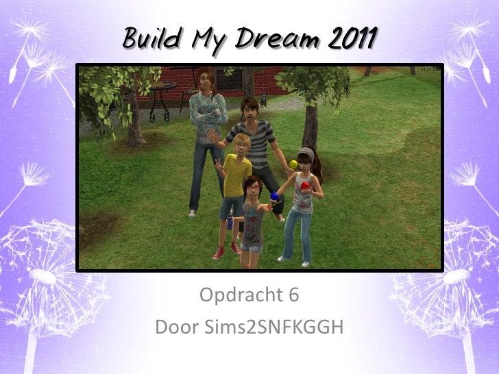Build My Dream 2011      Opdracht 6  Door Sims2SNFKGGH