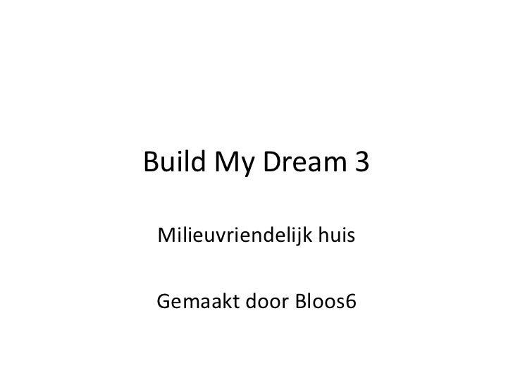 Build My Dream 3<br />Milieuvriendelijk huis<br />Gemaakt door Bloos6<br />
