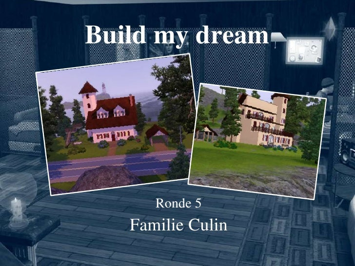 Build my dream<br />Ronde 5<br />Familie Culin<br />