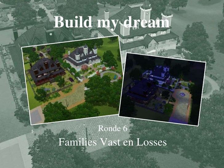 Build my dream<br />Ronde 6<br />Families Vast en Losses<br />