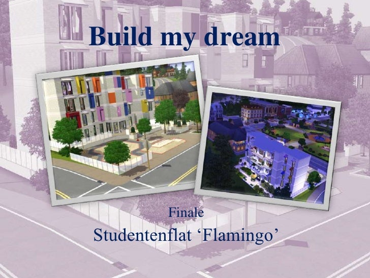 Build my dream<br />Finale<br />Studentenflat 'Flamingo'<br />