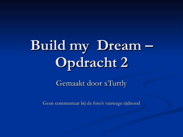 Build my  Dream – Opdracht 2 Gemaakt door xTurtly Geen commentaar bij de foto's vanwege tijdnood