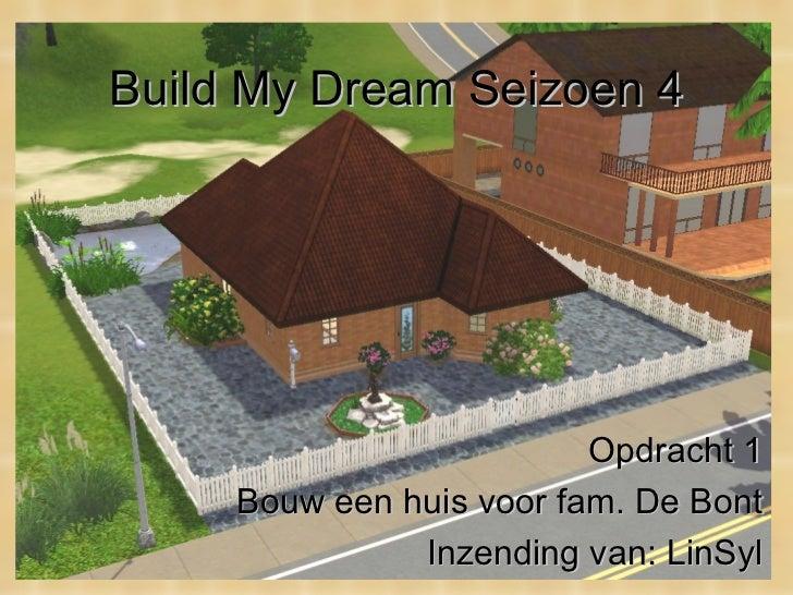 Build My Dream Seizoen 4 Opdracht 1 Bouw een huis voor fam. De Bont Inzending van: LinSyl