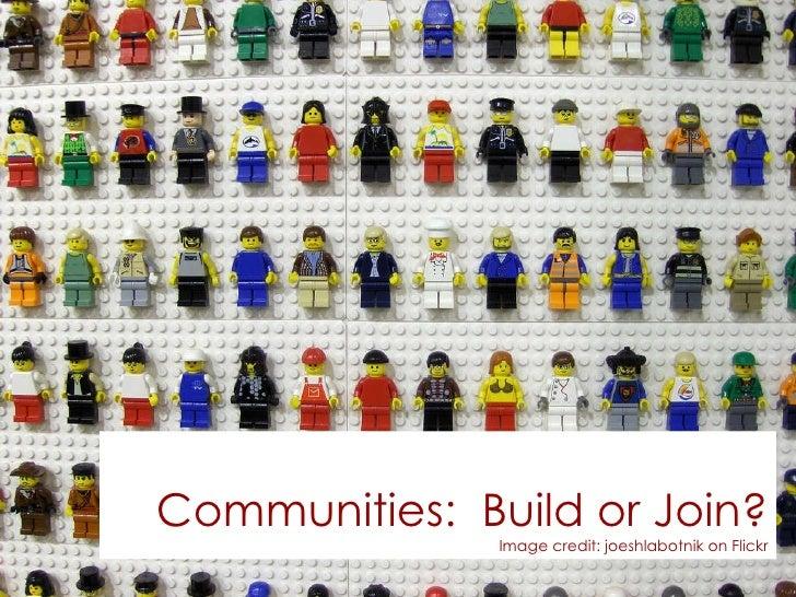 Communities:  Build or Join? Image credit: joeshlabotnik on Flickr
