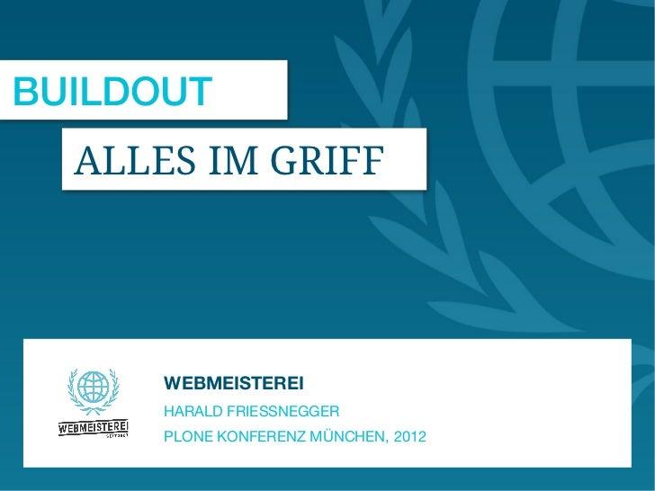 BUILDOUT  ALLES IM GRIFF      WEBMEISTEREI      HARALD FRIESSNEGGER      PLONE KONFERENZ MÜNCHEN, 2012