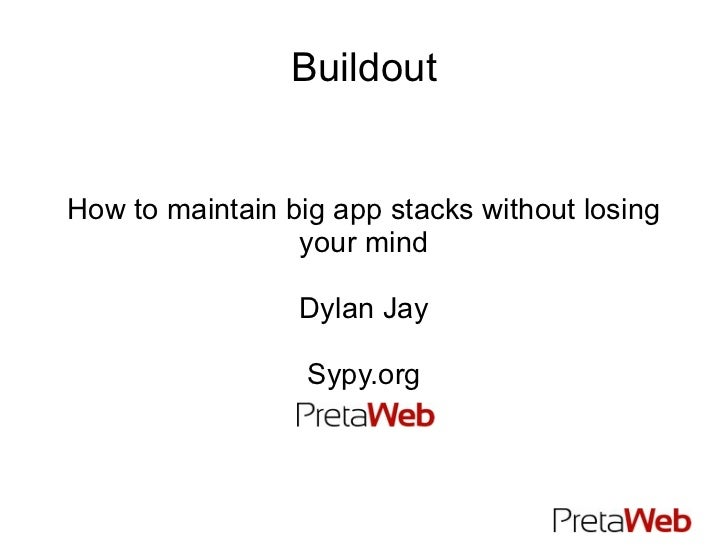 Buildout How to maintain big app stacks without losing your mind Dylan Jay Sypy.org