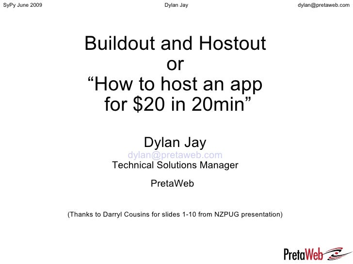 "Buildout and Hostout or ""How to host an app  for $20 in 20min"" Dylan Jay [email_address] Technical Solutions Manager Preta..."