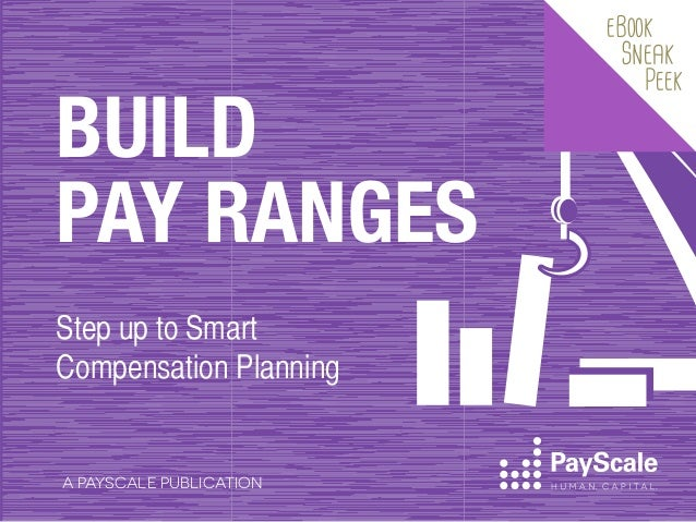 eBook  BUILD PAY RANGES Step up to Smart Compensation Planning  A PAYSCALE PUBLICATION  Sneak  Peek