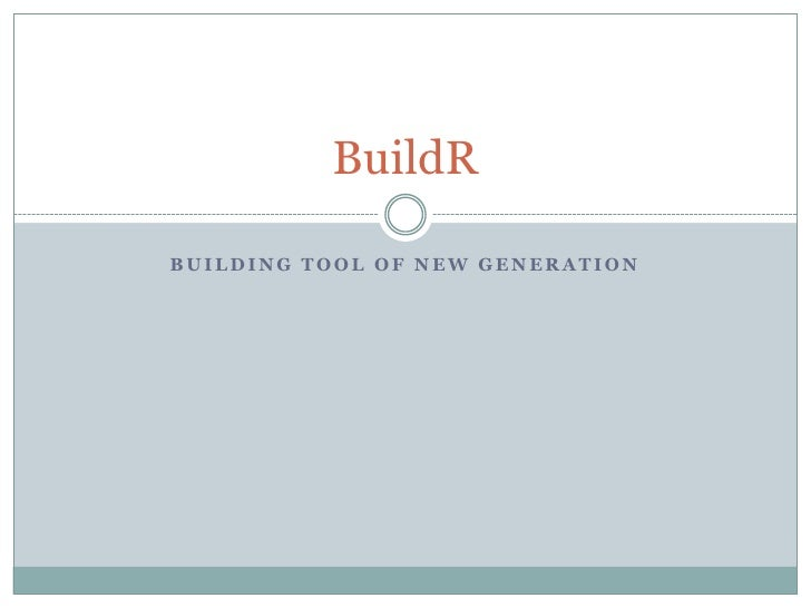 Building tool of new generation<br />BuildR<br />