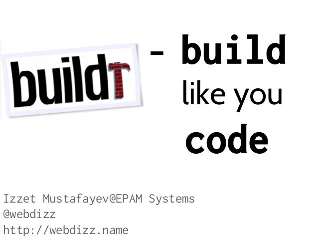 -  build like you  code Izzet Mustafayev@EPAM Systems @webdizz http://webdizz.name
