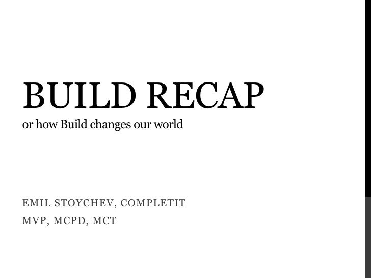 Build recapor how Build changes our world<br />Emil stoychev, Completit<br />Mvp, MCPD, mct<br />