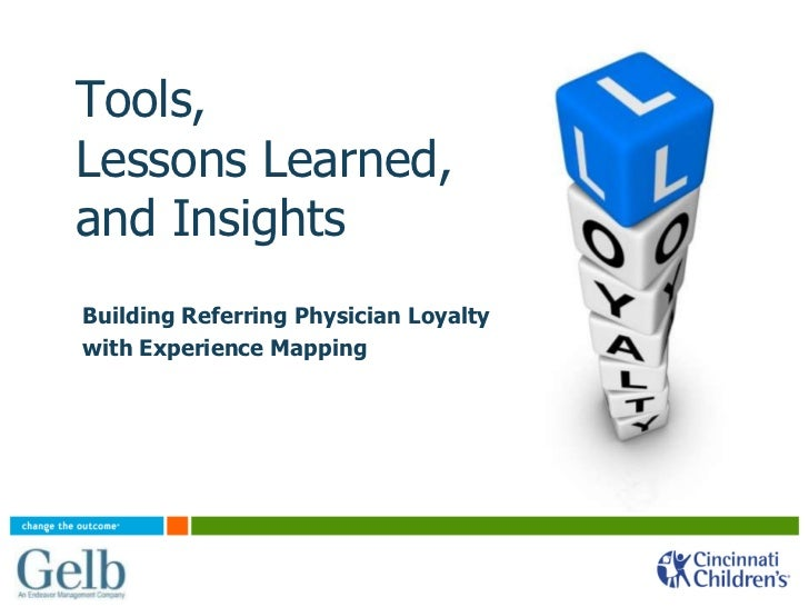 Tools,Lessons Learned,and InsightsBuilding Referring Physician Loyaltywith Experience Mapping