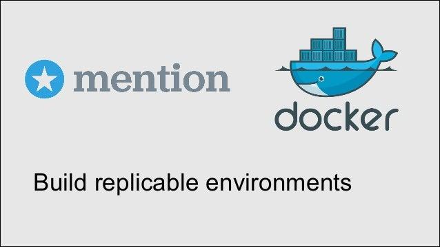Build replicable environments