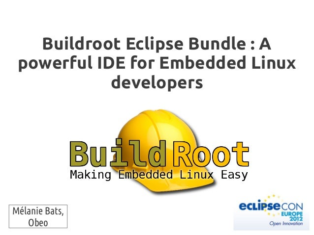 Buildroot Eclipse Bundle : A powerful IDE for Embedded Linux developers Mélanie Bats, Obeo