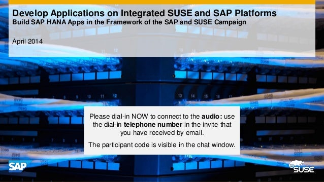 April 2014 Develop Applications on Integrated SUSE and SAP Platforms Build SAP HANA Apps in the Framework of the SAP and S...