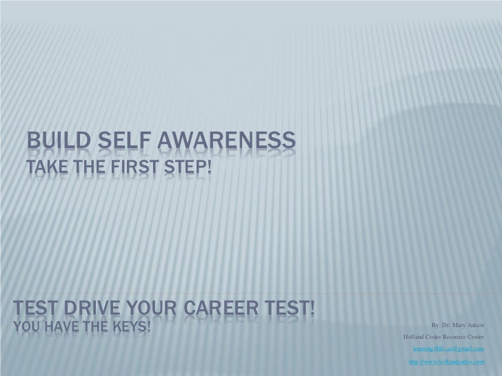 BUILD SELF AWARENESS TAKE THE FIRST STEP!TEST DRIVE YOUR CAREER TEST!YOU HAVE THE KEYS!                       By Dr. Mary ...