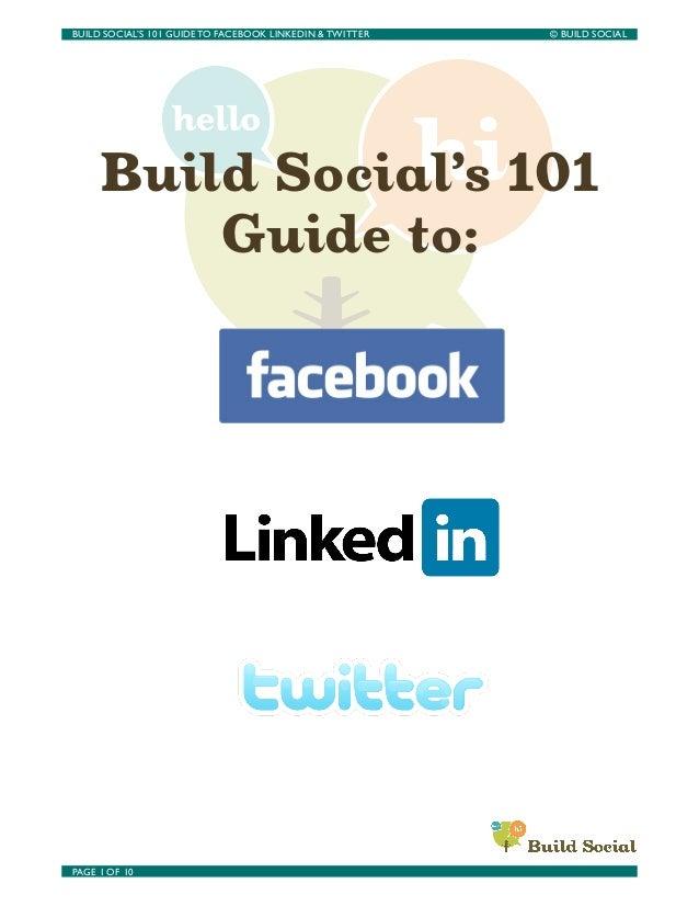 BUILD SOCIAL'S 101 GUIDE TO FACEBOOK LINKEDIN & TWITTER    © BUILD SOCIAL      Build Social's 101          Guide to:PAGE ...